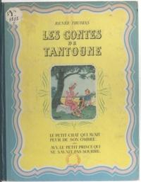 Renée Thomas et  Delarue-Nouvellière - Les contes de Tantoune - Le Petit chat qui avait peur de son ombre. Avy, le prince qui ne savait pas sourire.
