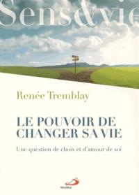 Renée Tremblay - Le pouvoir de changer sa vie - Une question de choix et d'amour de soi.