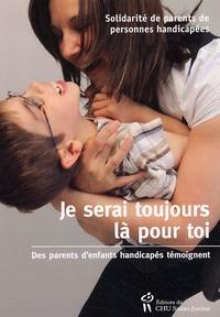 Renée Turcotte et Carolyne Lavoie - Je serai toujours là pour toi - Des parents d'enfants handicapés témoignent.