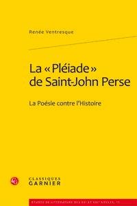 "Renée Ventresque - La ""Pléiade"" de Saint-John Perse - La poésie contre l'histoire."