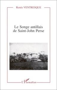 Renée Ventresque - Le songe antillais de Saint-John Perse.