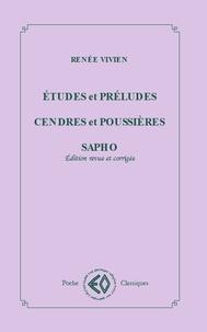 Renée Vivien - Etudes et préludes ; Cendres et poussières ; Sapho.