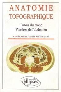Renée Wolfram-Gabel et Claude Maillot - Anatomie topographique - Parois du tronc, viscères de l'abdomen.