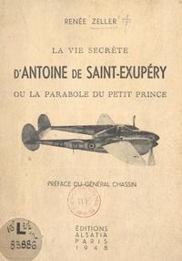 Renée Zeller et H. Barthelemy - La vie secrète d'Antoine de Saint-Exupéry - Ou La parabole du Petit Prince.