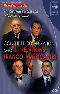 Renéo Lukic et  Collectif - Conflit et coopération dans les relations franco-américaines - Du Général de Gaulle à Nicolas Sarkozy.