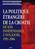Renéo Lukic - La politique étrangère de la Croatie, de son indépendance à nos jours, 1991-2006.