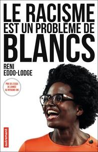 Reni Eddo-Lodge - Le racisme est un problème de Blancs.