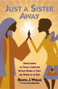 Renita J. Weems - Just a Sister Away - Understanding the Timeless Connection Between Women of Today and Women in the Bible.