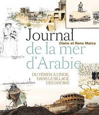 Reno Marca et Claire Marca - Journal de la mer d'Arabie - Du Yémen à l'Inde, dans le sillage des Dhows.