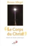 """Renzo Allegri - """"Le Corps du Christ"""" - Histoire des miracles eucharistiques."""
