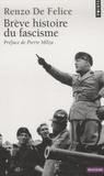 Renzo De Felice - Brève Histoire du fascisme.