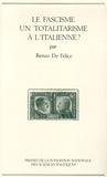 Renzo De Felice - Le fascisme : un totalitarisme à l'italienne ?.