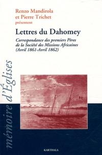 Renzo Mandirola et Pierre Trichet - Lettres du Dahomey - Correspondance des premiers Pères de la Société des Missions Africaines (Avril 1861-1862).