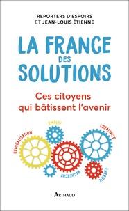 Reporters d'espoirs et Jean-Louis Etienne - La France des solutions - Ces citoyens qui bâtissent l'avenir.