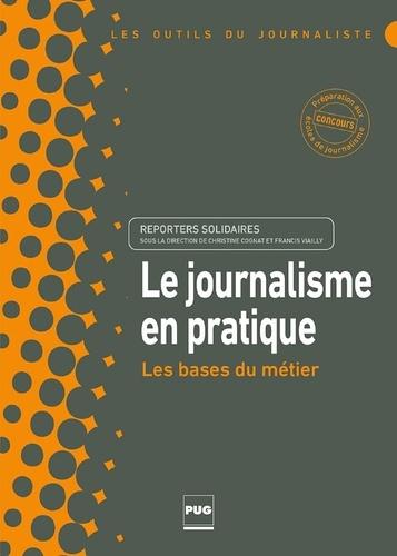 Reporters solidaires et Christine Cognat - Le journalisme en pratique - Les bases du métier.