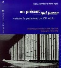 Réseau Architecture Rhône-Alpe - Un présent qui passe - Valoriser le patrimoine du XXe siècle, Rencontres au couvent de La Tourette, 1997-2000.