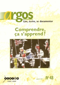 Bénédicte Etienne - Argos N° 48, Juillet 2011 : Comprendre, ça s'apprend ?.