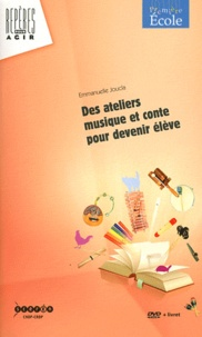 Emmanuelle Joucla - Des ateliers musique et conte pour devenir élève. 1 DVD