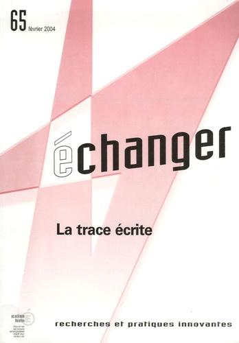 CRDP des Pays de la Loire - Echanger N° 65, Février 2004 : La trace écrite.