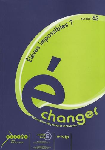 CRDP des Pays de la Loire - Echanger N° 82, Avril 2008 : Elèves impossibles ?.