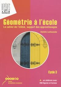 Danièle Lachaussée - Géométrie à l'école cycle 3 - Le cahier de l'élève, support des apprentissages. 1 Cédérom