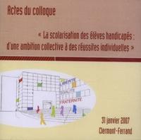 CRDP Auvergne - La scolarisation des élèves handicapés : d'une ambition collective à des réussites individuelles - CD-ROM.