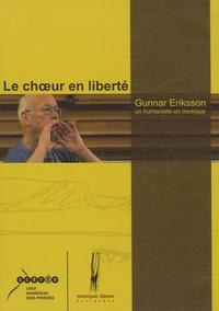 Géraldine Toutain et Jean-Louis Comoretto - Le chœur en liberté - Gunnar Eriksson, un humaniste en musique, DVD vidéo.