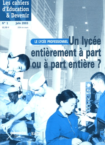 Georges Solaux - Les cahiers d'Education & Devenir N° 1, Juin 2003 : Le lycée professionnel : un lycée entièrement à part ou à part entière ?.