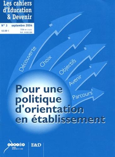 Claude Rebaud et  Collectif - Les cahiers d'Education & Devenir N° 3, Septembre 2004 : Pour une politique d'orientation en établissement.