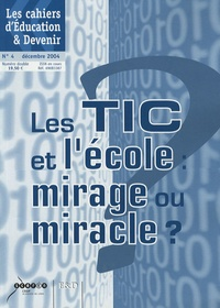 Jean-Pierre Letourneux et Stéphane Vendé - Les cahiers d'Education & Devenir N° 4 ; décembre 2004 : Les TIC et l'école : mirage ou miracle ?.