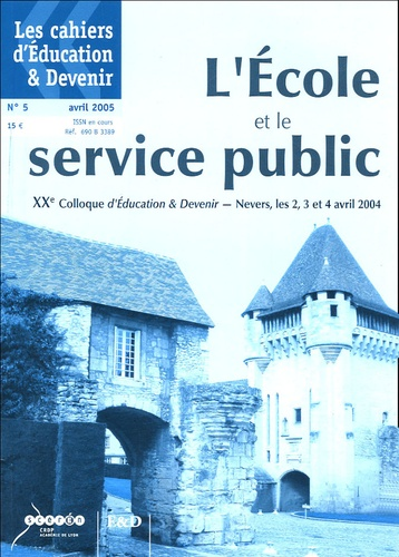 Jean-Louis Rollot et Cyril Delhay - Les cahiers d'Education & Devenir N° 5 Avril 2005 : L'Ecole et le service public - XXE colloque d'Education & Devenir, Nevers, les 2-3et 4 avril 2004.