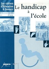 José Seknadjé-Askénazi et Hervé Benoit - Les cahiers d'Education & Devenir N° 7, Mai 2006 : Le handicap à l'école.