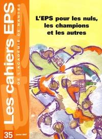 Michel Delaunay - Les cahiers EPS de l'Académie de Nantes N° 35, Janvier 2007 : EPS pour les nuls, les champions et les autres.