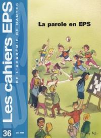 Michel Delaunay et Patrick Beunard - Les cahiers EPS de l'Académie de Nantes N° 36, Juin 2007 : La parole en EPS.