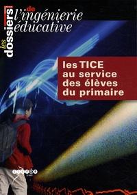 Philippe Claus - Les dossiers de l'ingénierie éducative Hors série : Les TICE au service des élèves du primaire.