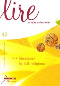 Vincent Massart-Laluc et Jean-Marie Guillemard - Lire au lycée professionnel N° 42 Automne 2003 : Enseigner le fait religieux.