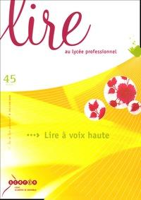 Françoise Montloi et Claire Vallée - Lire au lycée professionnel N° 45, Eté 2004 : Lire à voix haute.