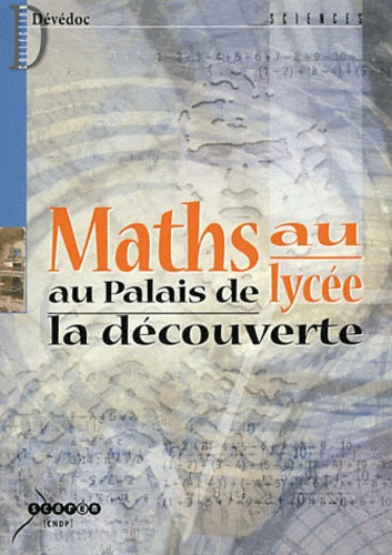 CNDP - Maths au lycée au Palais de la Découverte. 1 DVD
