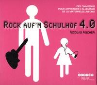 Nicolas Fischer - Rock auf'm Schulhof 4.0 - Des chansons pour apprendre l'allemand de la maternelle au CM2. 1 CD audio