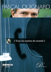 Pascal Quignard - Tous les matins du monde.