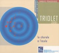 CRDP Nord-Pas-de-Calais - Triolet 2001 - La chorale à l'école. 1 Cédérom + 1 CD audio