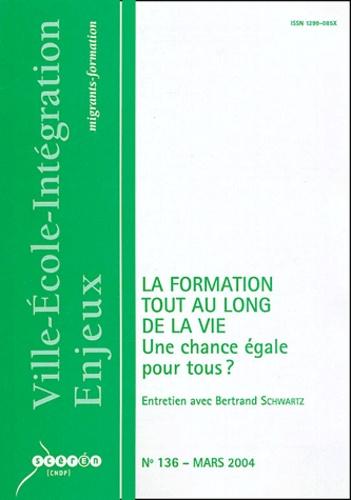 Bertrand Schwartz et  Collectif - Ville-Ecole-Intégration Enjeux N° 136 Mars 2004 : La formation tout au long de la vie - Une chance égale pour tous ?.