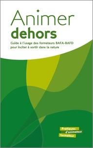 Réseau Ecole et Nature - Animer dehors - Guide à l'usage des formateurs BAFA-BAFD pour inciter à sortir dans la nature.