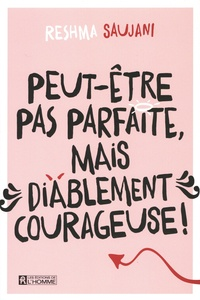 Reshma Saujani - Peut-être pas parfaite mais diablement courageuse !.