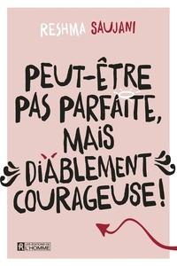 Reshma Saujani - Peut-être pas parfaite, mais diablement courageuse!.