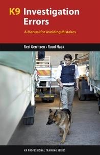 Resi Gerritsen et Ruud Haak - K9 Investigation Errors - A Manual for Avoiding Mistakes.