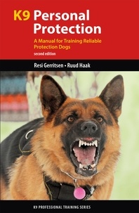 Resi Gerritsen et Ruud Haak - K9 Personal Protection - A Manual for Training Reliable Protection Dogs.