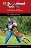 Resi Gerritsen et Ruud Haak - K9 Schutzhund Training - A Manual for IPO Training through Positive Reinforcement.