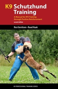 Resi Gerritsen et Ruud Haak - K9 Schutzhund Training - A Manual for IPO Training through Positive Reinforcement.