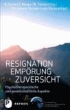Resignation - Empörung - Zuversicht - Psychotherapeutische und gesellschaftliche Aspekte. Mit einem Vorwort von Verena Kast.